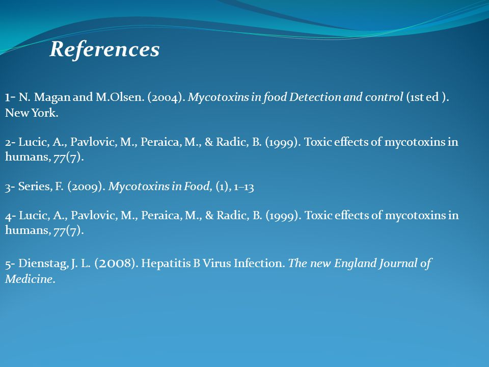 References 1- N. Magan and M.Olsen. (2004). Mycotoxins in food Detection and control (1st ed ). New York.
