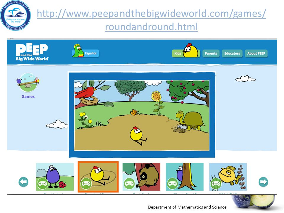 http://www.peepandthebigwideworld.com/games/roundandround.html Explore: Click on the link to play games to learn about life cycles.