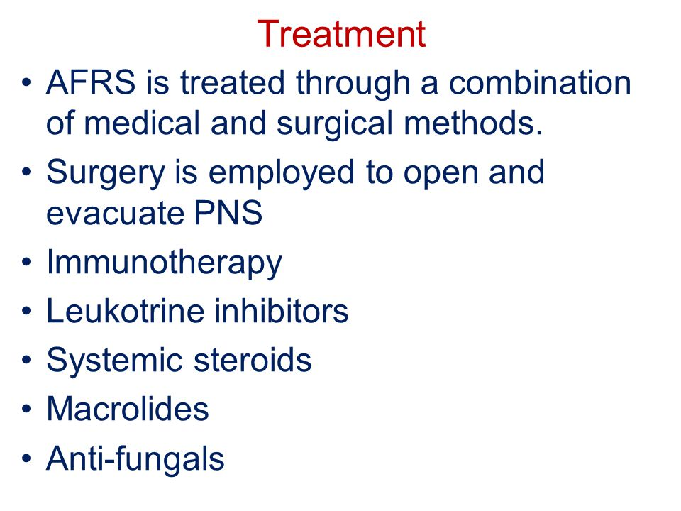 Treatment AFRS is treated through a combination of medical and surgical methods. Surgery is employed to open and evacuate PNS.
