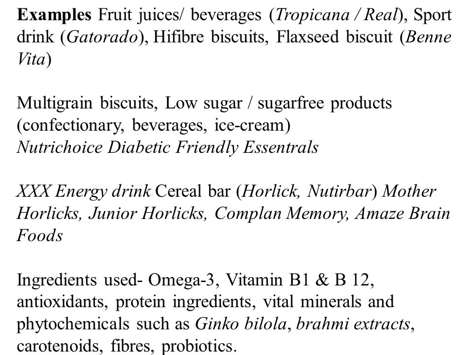 Examples Fruit juices/ beverages (Tropicana / Real), Sport drink (Gatorado), Hifibre biscuits, Flaxseed biscuit (Benne Vita)
