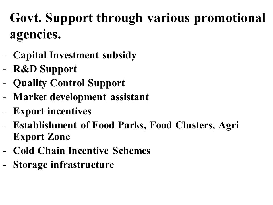 Govt. Support through various promotional agencies.