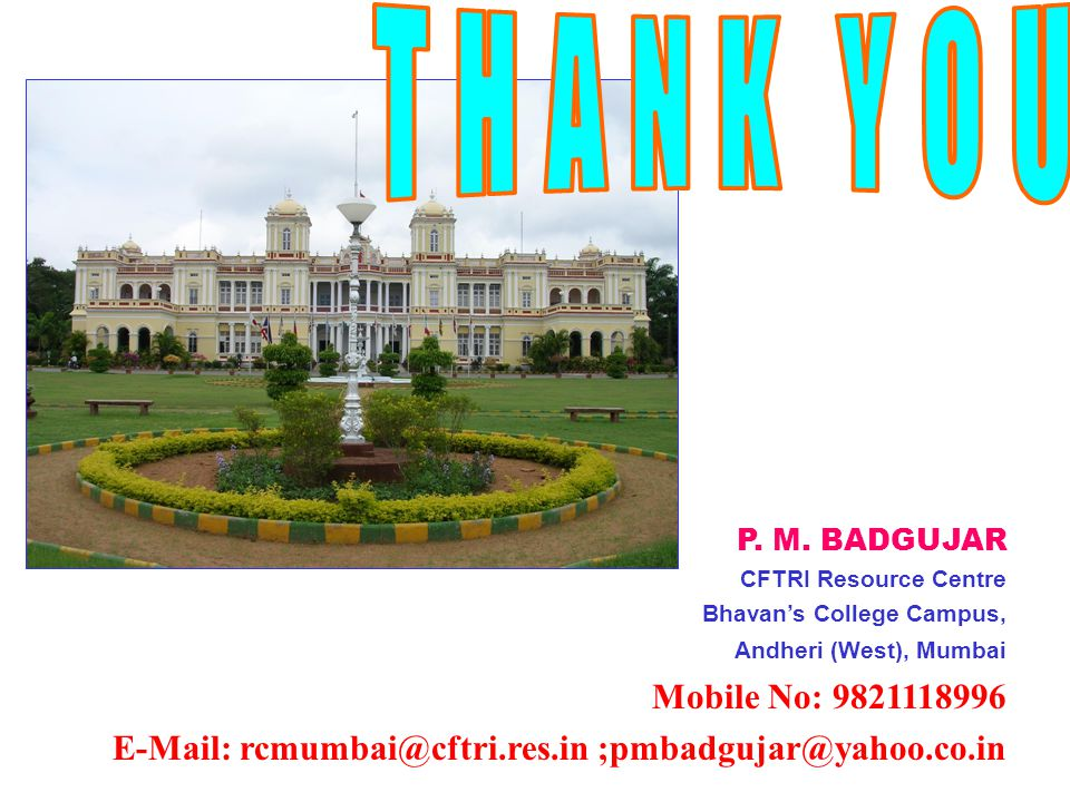 THANK YOU P. M. BADGUJAR. CFTRI Resource Centre. Bhavan's College Campus, Andheri (West), Mumbai.
