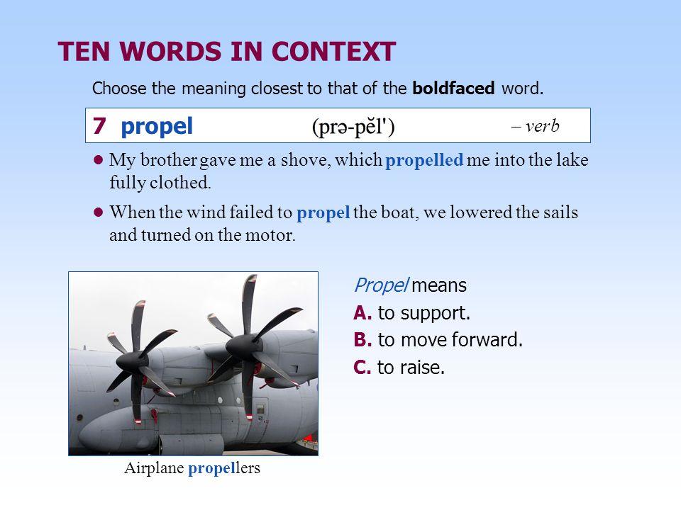 TEN WORDS IN CONTEXT 7 propel – verb
