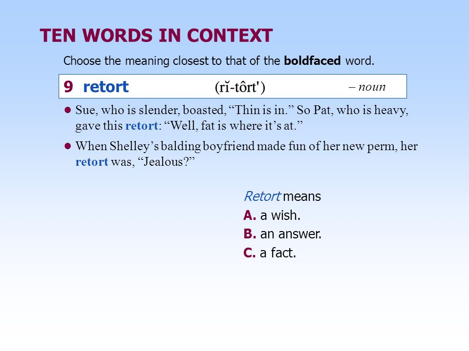 TEN WORDS IN CONTEXT 9 retort – noun