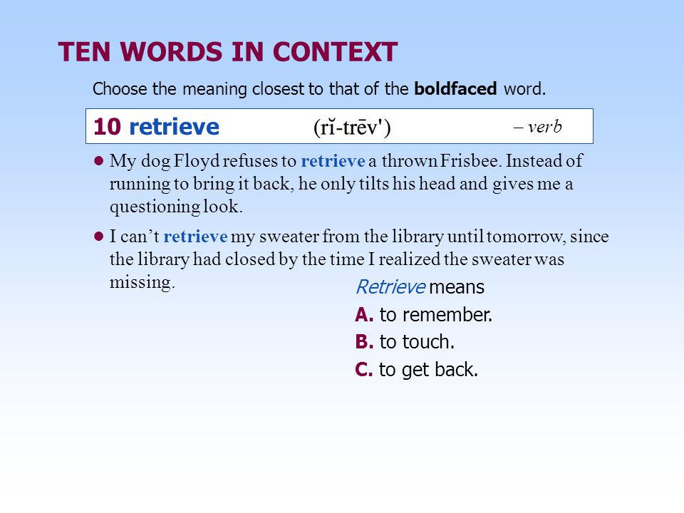 TEN WORDS IN CONTEXT 10 retrieve – verb
