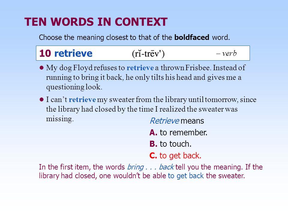 TEN WORDS IN CONTEXT 10 retrieve 10 retrieve – verb – verb