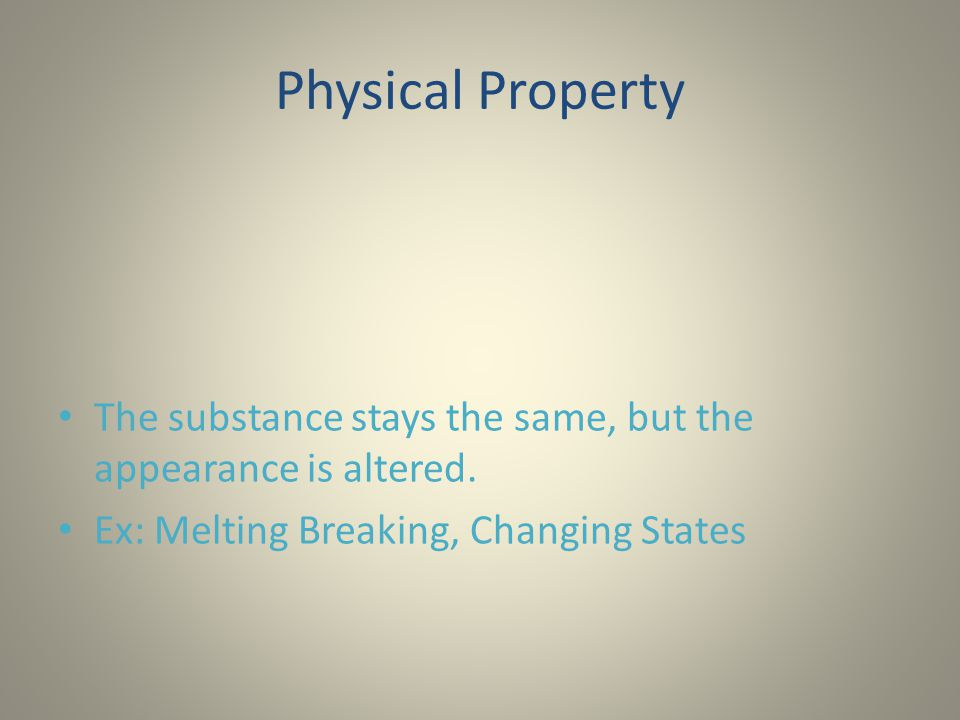 Physical Property The substance stays the same, but the appearance is altered.