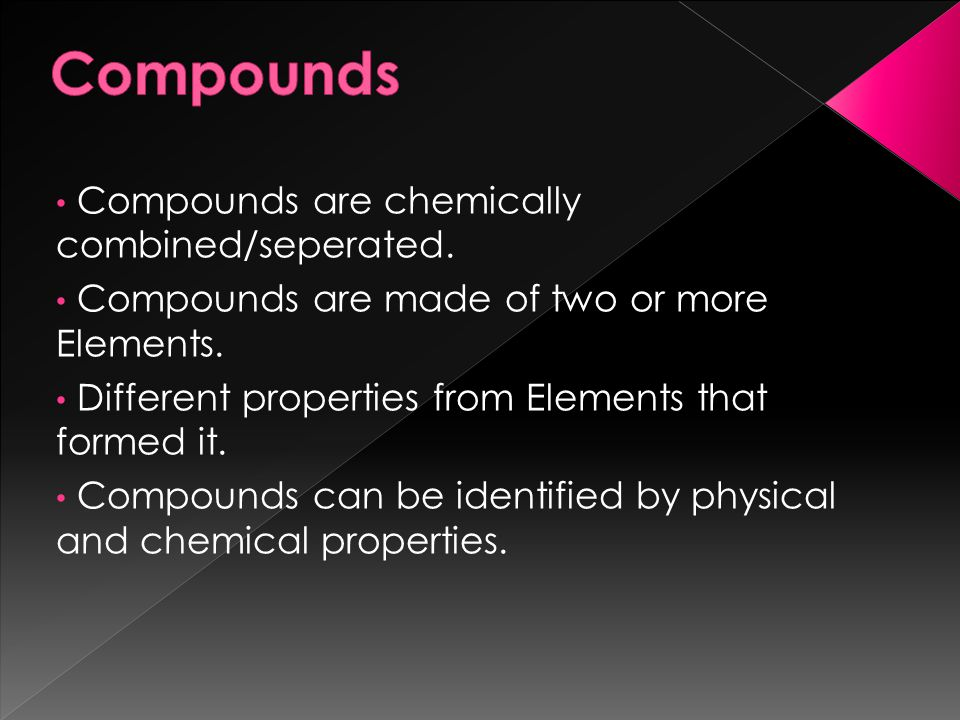 Compounds Compounds are chemically combined/seperated.