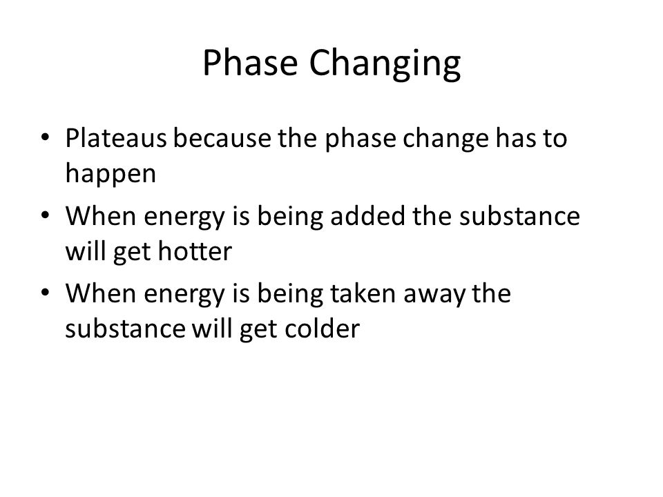 Phase Changing Plateaus because the phase change has to happen