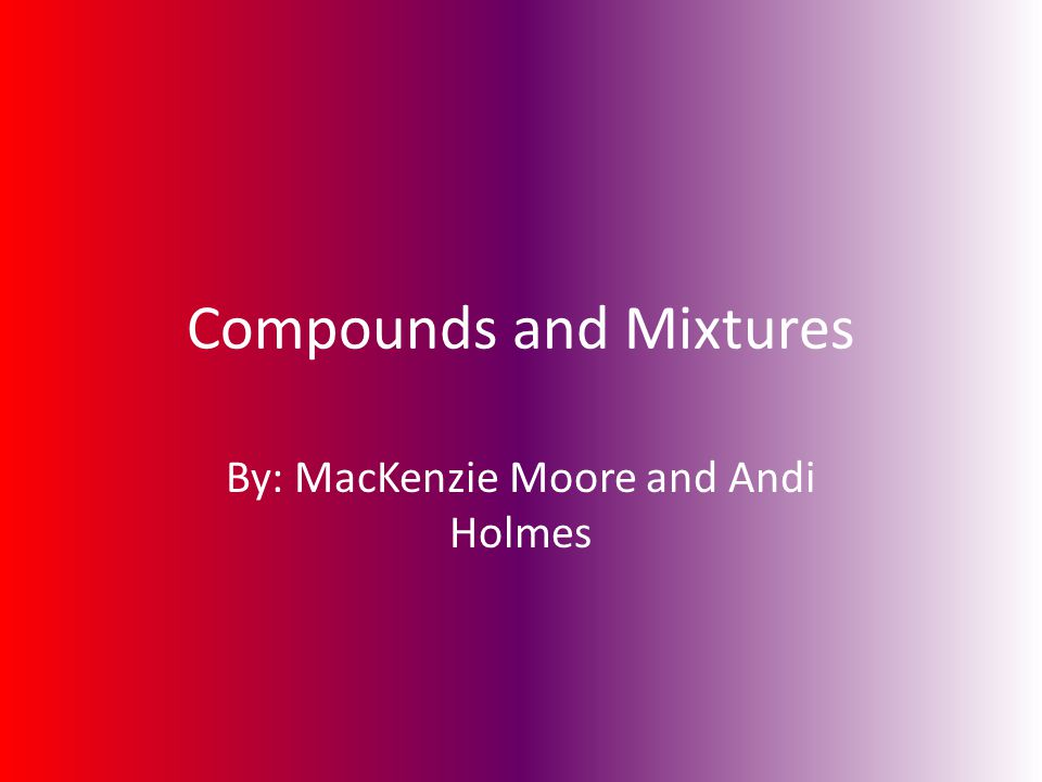 Compounds and Mixtures