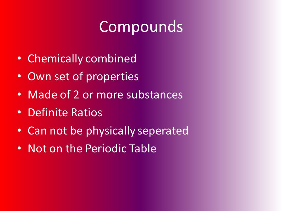 Compounds Chemically combined Own set of properties
