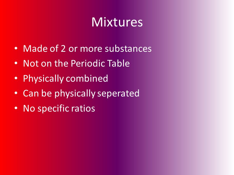 Mixtures Made of 2 or more substances Not on the Periodic Table