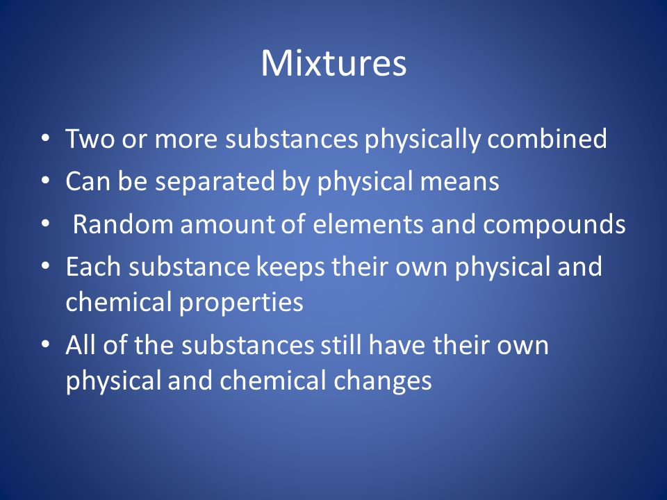 Mixtures Two or more substances physically combined
