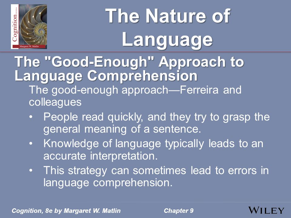 The Nature of Language The Good-Enough Approach to Language Comprehension. The good-enough approach—Ferreira and colleagues.