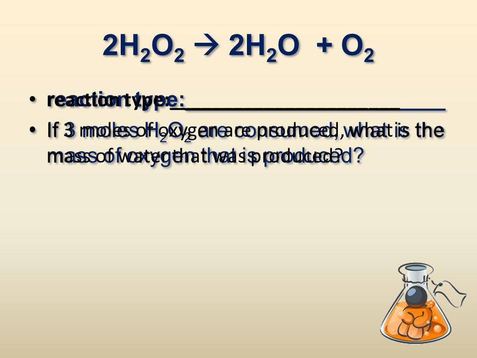 2H2O2  2H2O + O2 reaction type:______________________