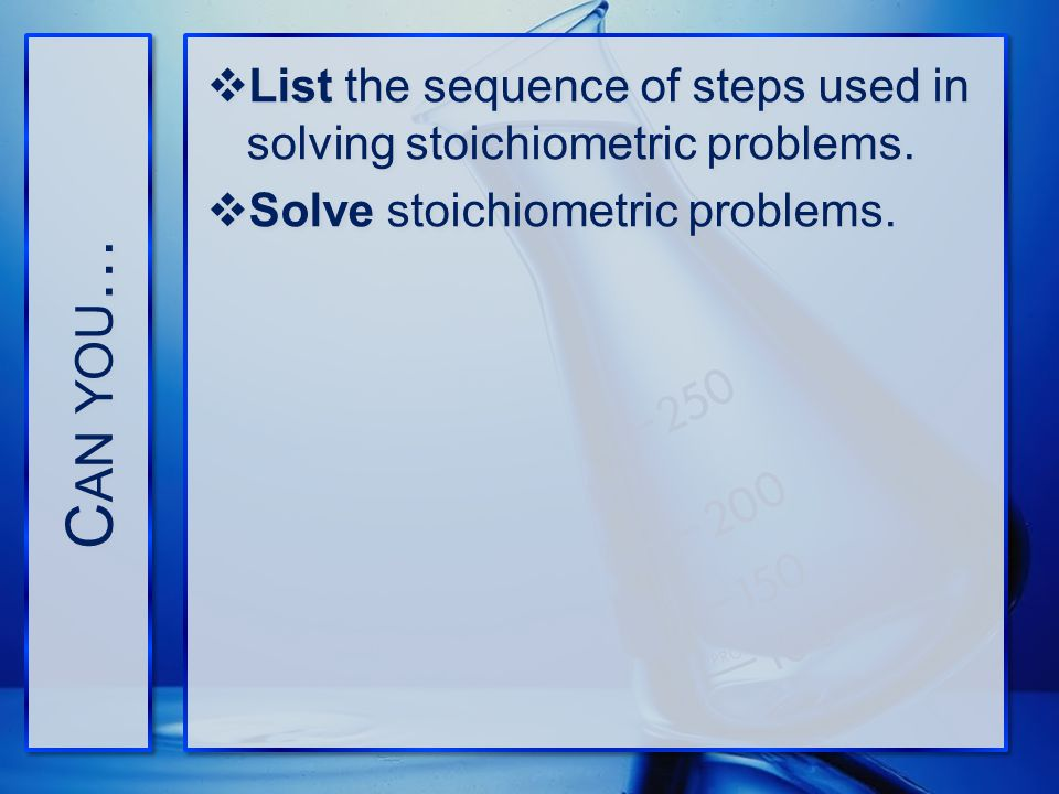 Can you… List the sequence of steps used in solving stoichiometric problems.