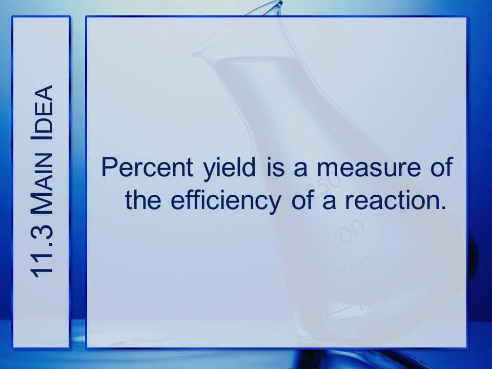 Percent yield is a measure of the efficiency of a reaction.