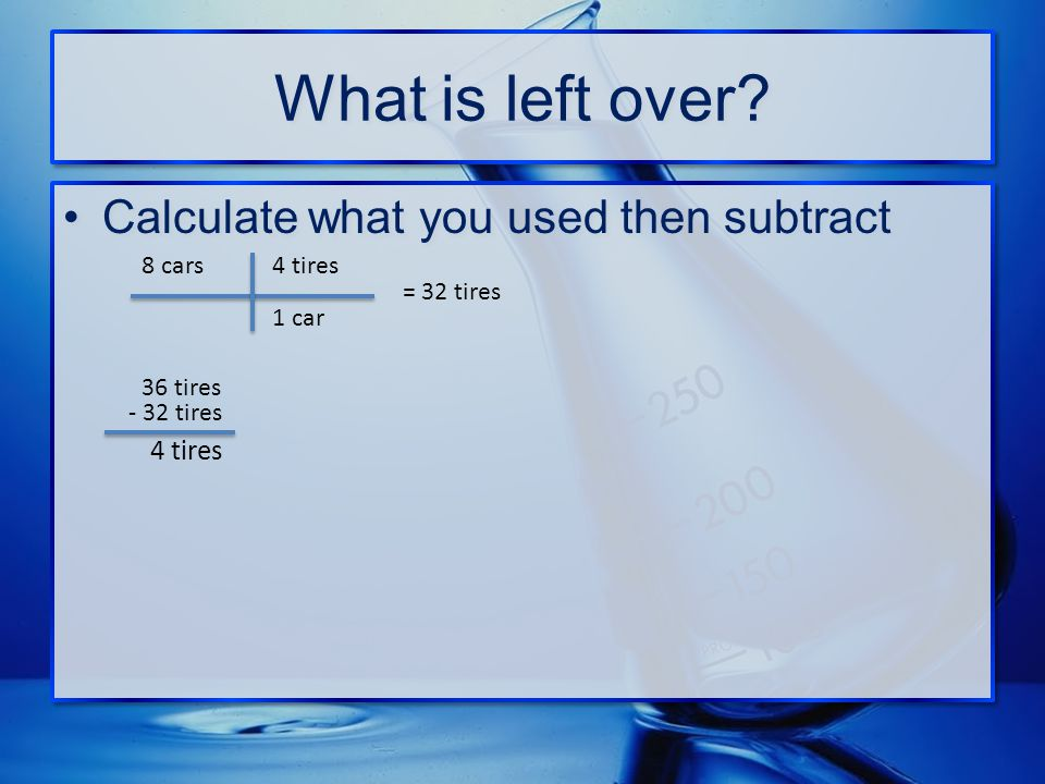 What is left over Calculate what you used then subtract 4 tires