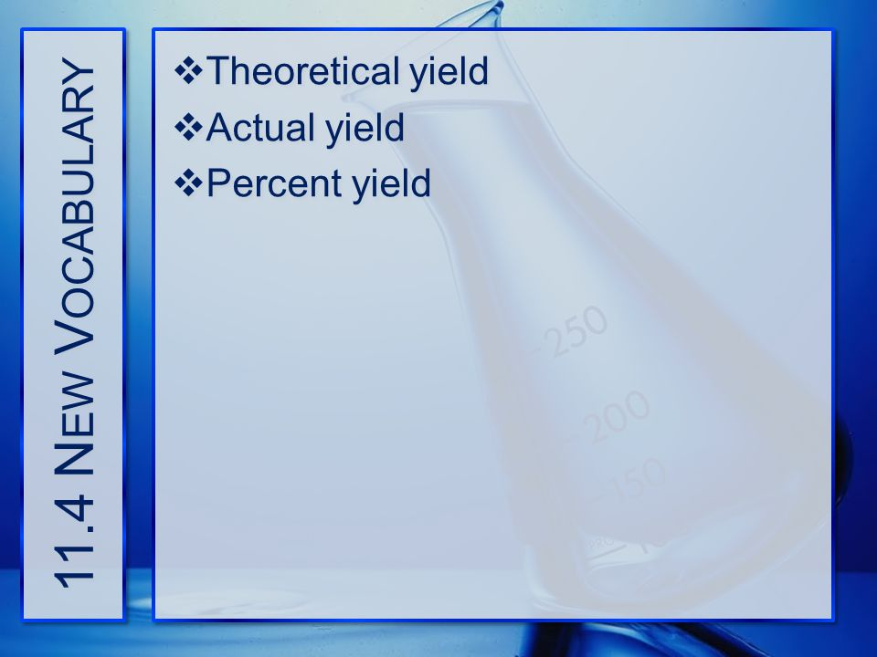 11.4 New Vocabulary Theoretical yield Actual yield Percent yield