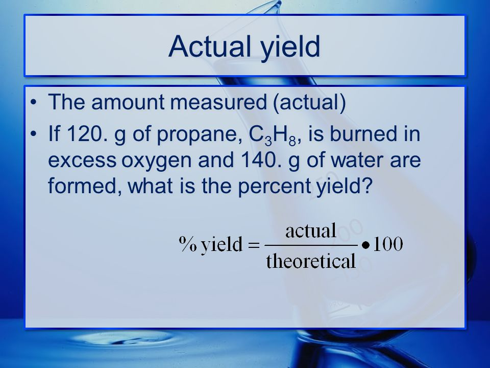 Actual yield The amount measured (actual)