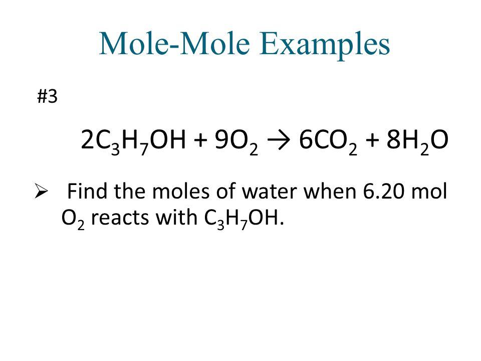 Mole-Mole Examples 2C3H7OH + 9O2 → 6CO2 + 8H2O