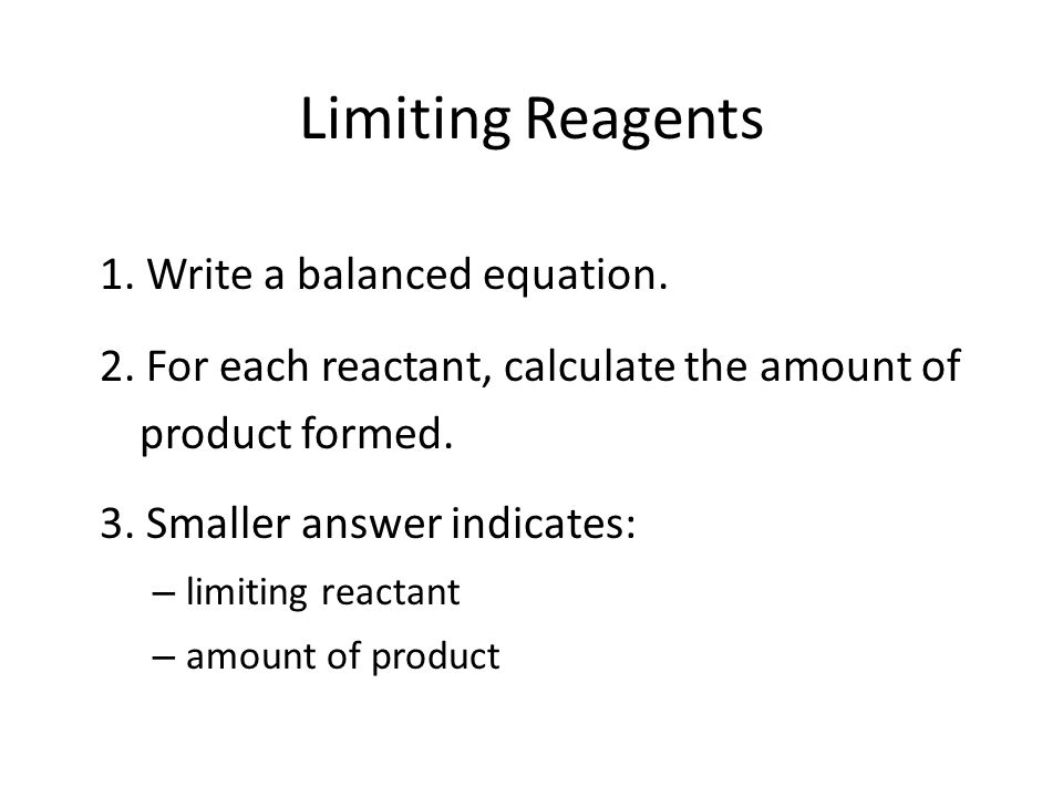 Limiting Reagents 1. Write a balanced equation.