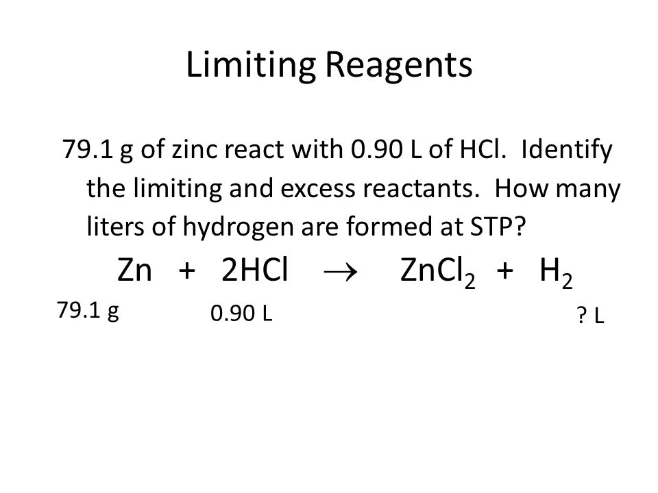 Limiting Reagents Zn + 2HCl  ZnCl2 + H2