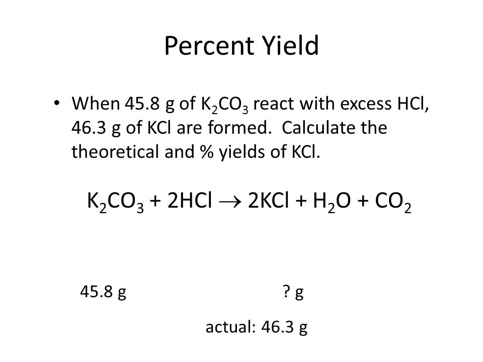 Percent Yield K2CO3 + 2HCl  2KCl + H2O + CO2