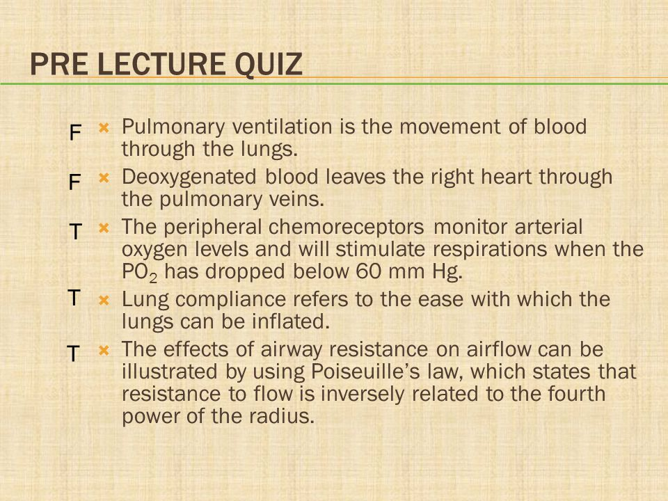 Pre lecture quiz F. Pulmonary ventilation is the movement of blood through the lungs.