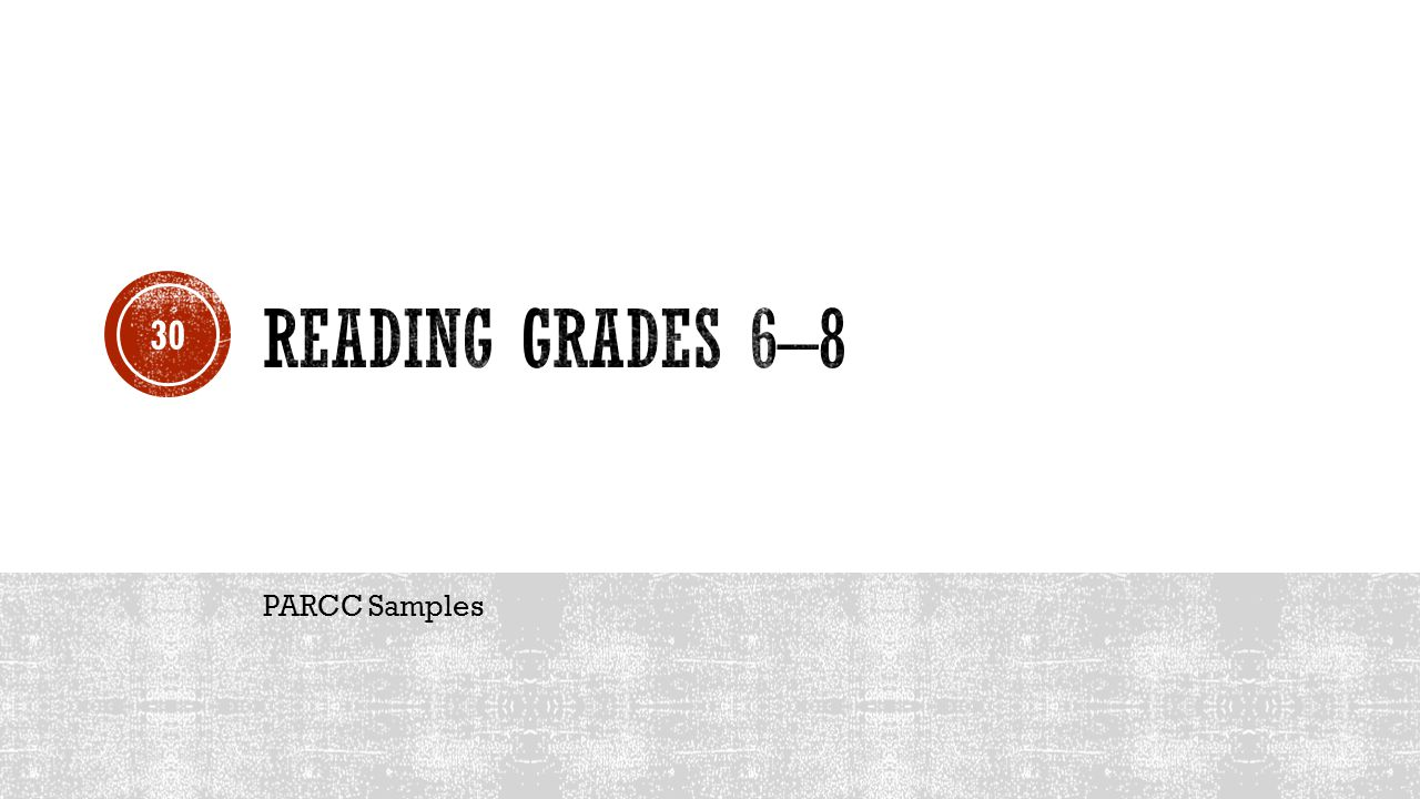Reading Grades 6–8 PARCC Samples