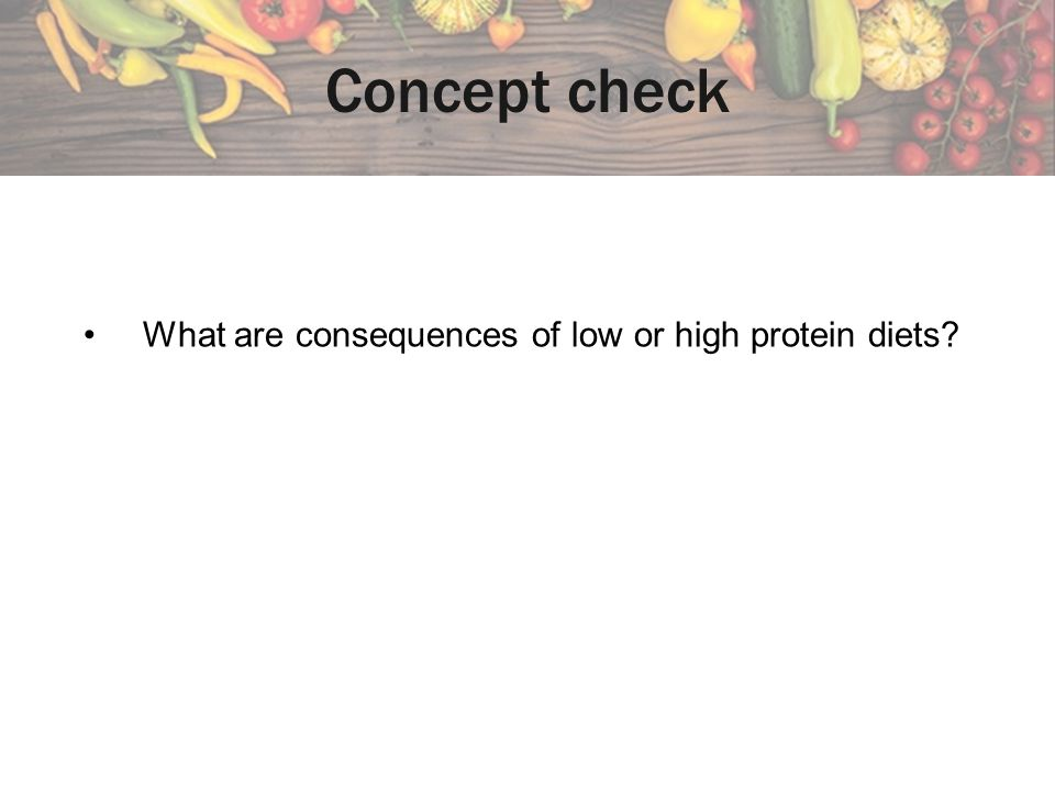 Concept check What are consequences of low or high protein diets