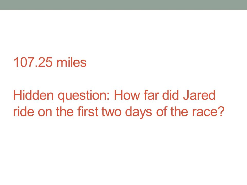 107.25 miles Hidden question: How far did Jared ride on the first two days of the race