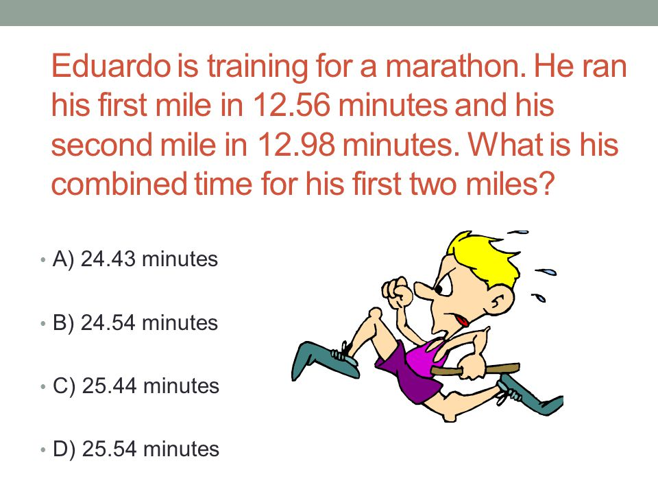 Eduardo is training for a marathon. He ran his first mile in 12