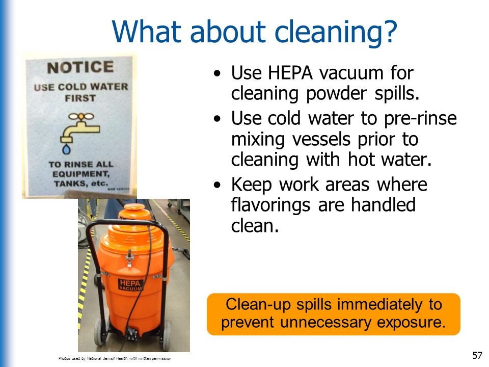 What about cleaning Use HEPA vacuum for cleaning powder spills.