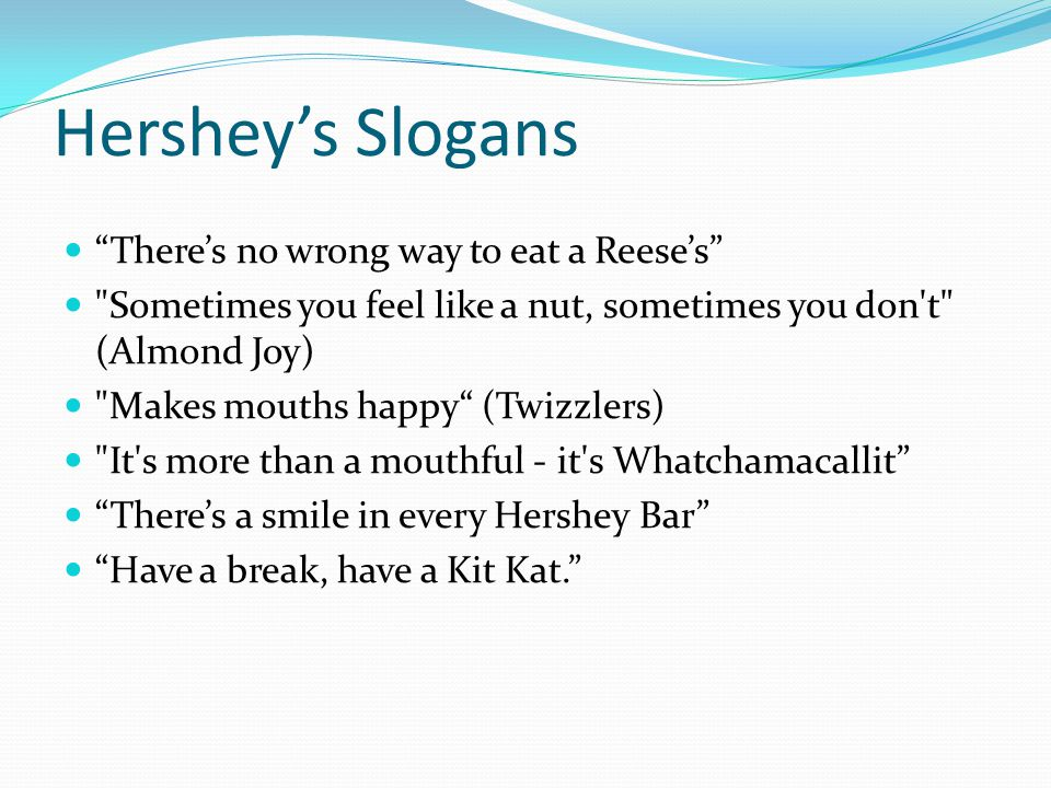 Hershey's Slogans There's no wrong way to eat a Reese's