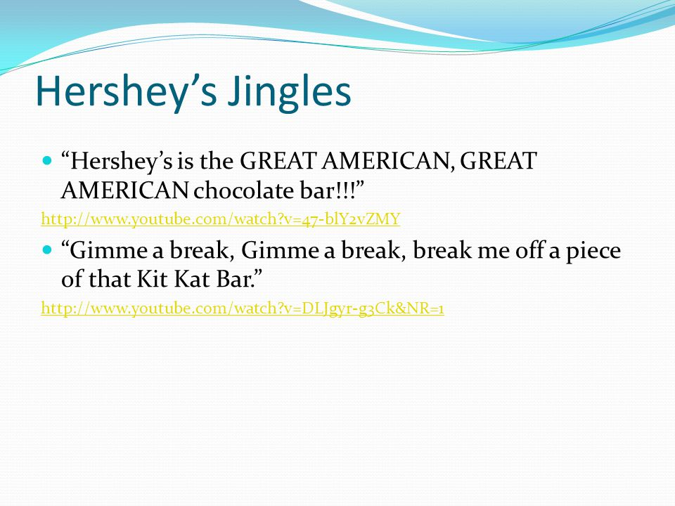 Hershey's Jingles Hershey's is the GREAT AMERICAN, GREAT AMERICAN chocolate bar!!! http://www.youtube.com/watch v=47-blY2vZMY.