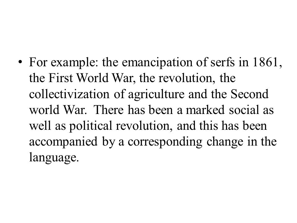 For example: the emancipation of serfs in 1861, the First World War, the revolution, the collectivization of agriculture and the Second world War.