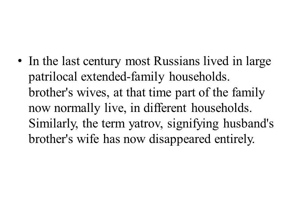 In the last century most Russians lived in large patrilocal extended-family households.