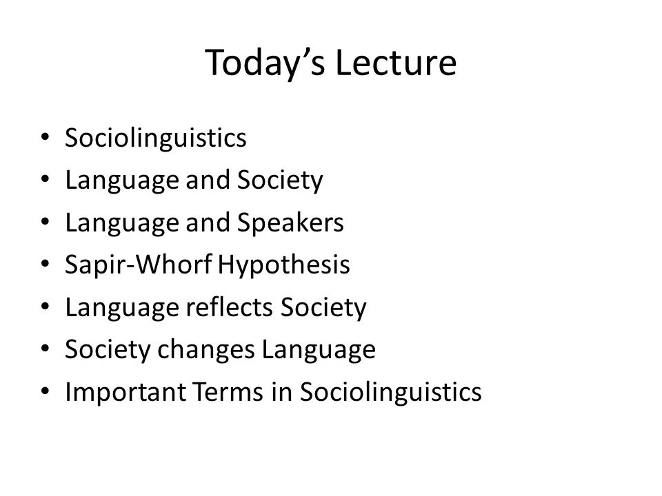 Today's Lecture Sociolinguistics Language and Society