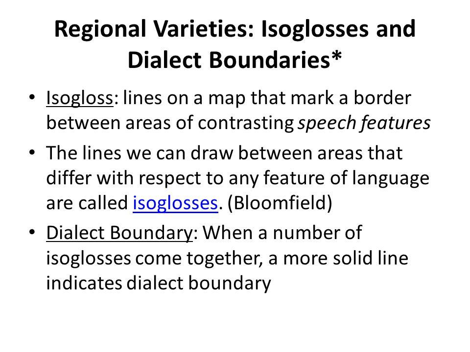 Regional Varieties: Isoglosses and Dialect Boundaries*