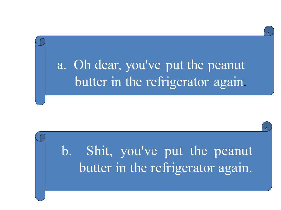 a. Oh dear, you ve put the peanut