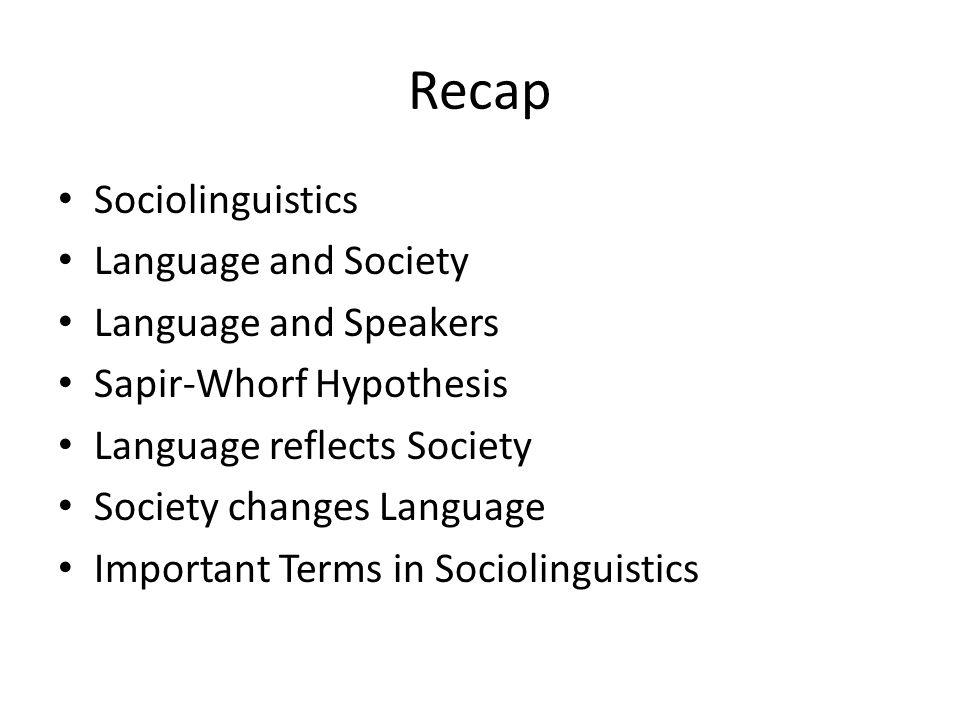 Recap Sociolinguistics Language and Society Language and Speakers