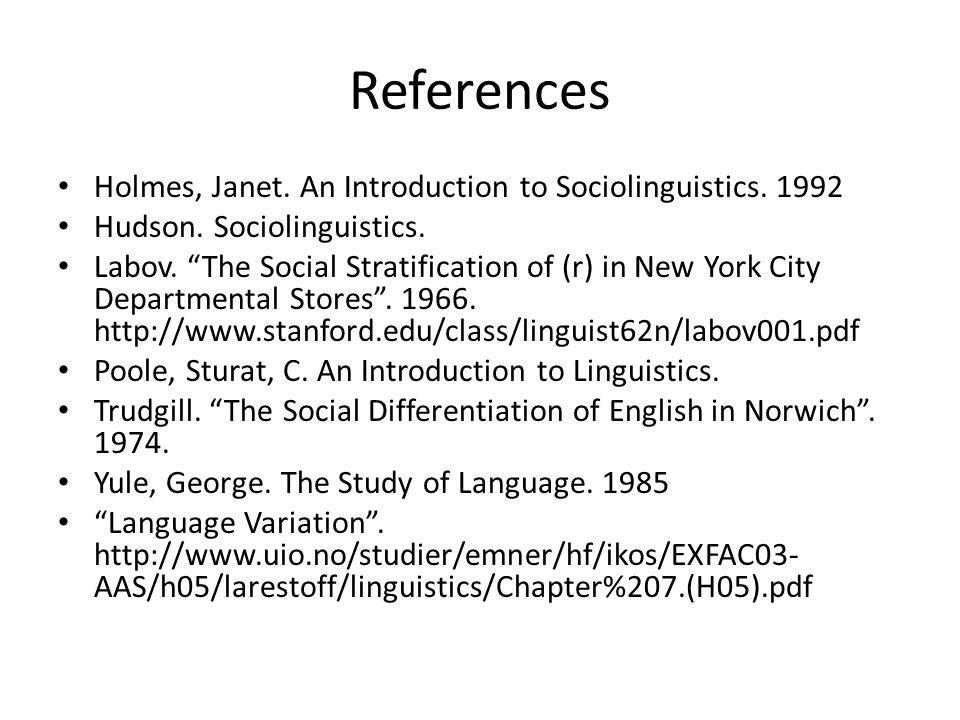 References Holmes, Janet. An Introduction to Sociolinguistics. 1992