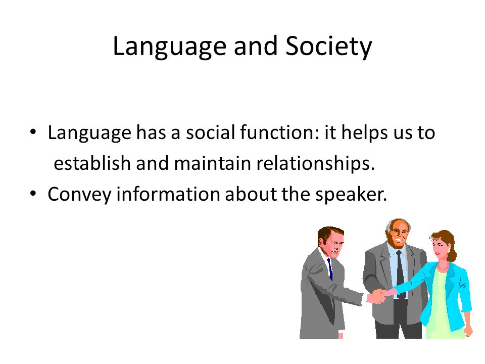 Language and Society Language has a social function: it helps us to