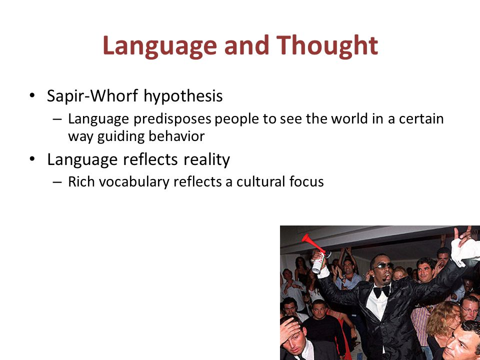 Language and Thought Sapir-Whorf hypothesis Language reflects reality