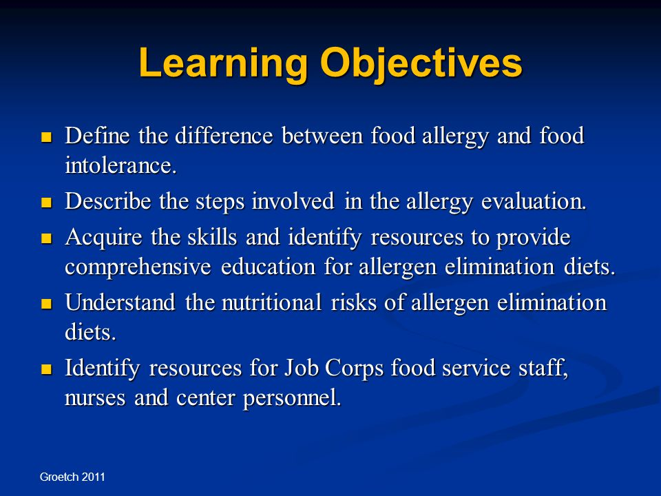 Learning Objectives Define the difference between food allergy and food intolerance. Describe the steps involved in the allergy evaluation.