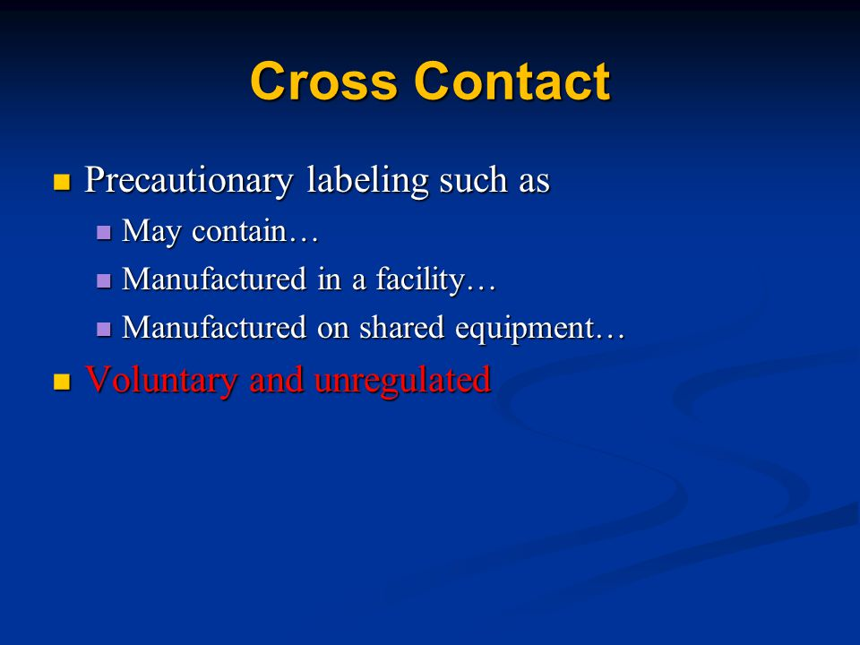 Cross Contact Precautionary labeling such as Voluntary and unregulated