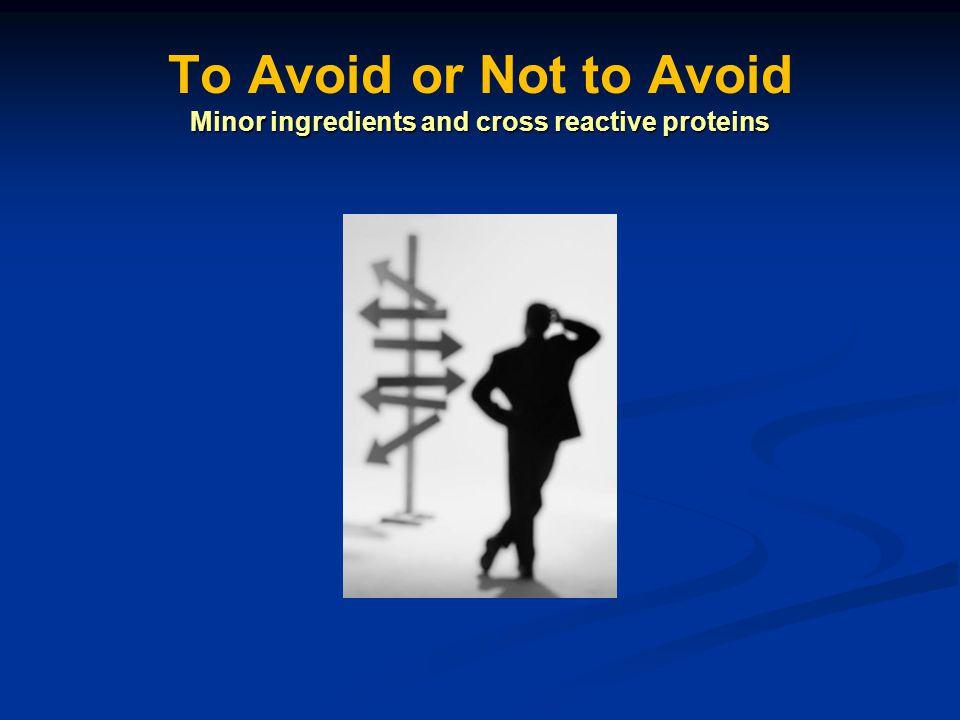 To Avoid or Not to Avoid Minor ingredients and cross reactive proteins