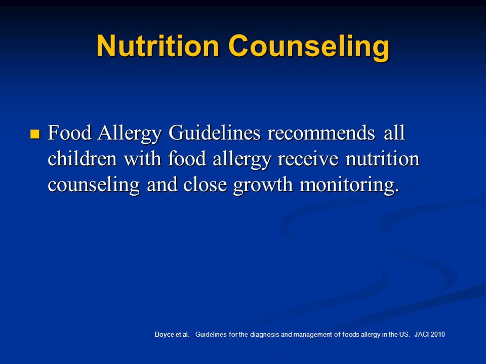 Nutrition Counseling Food Allergy Guidelines recommends all children with food allergy receive nutrition counseling and close growth monitoring.