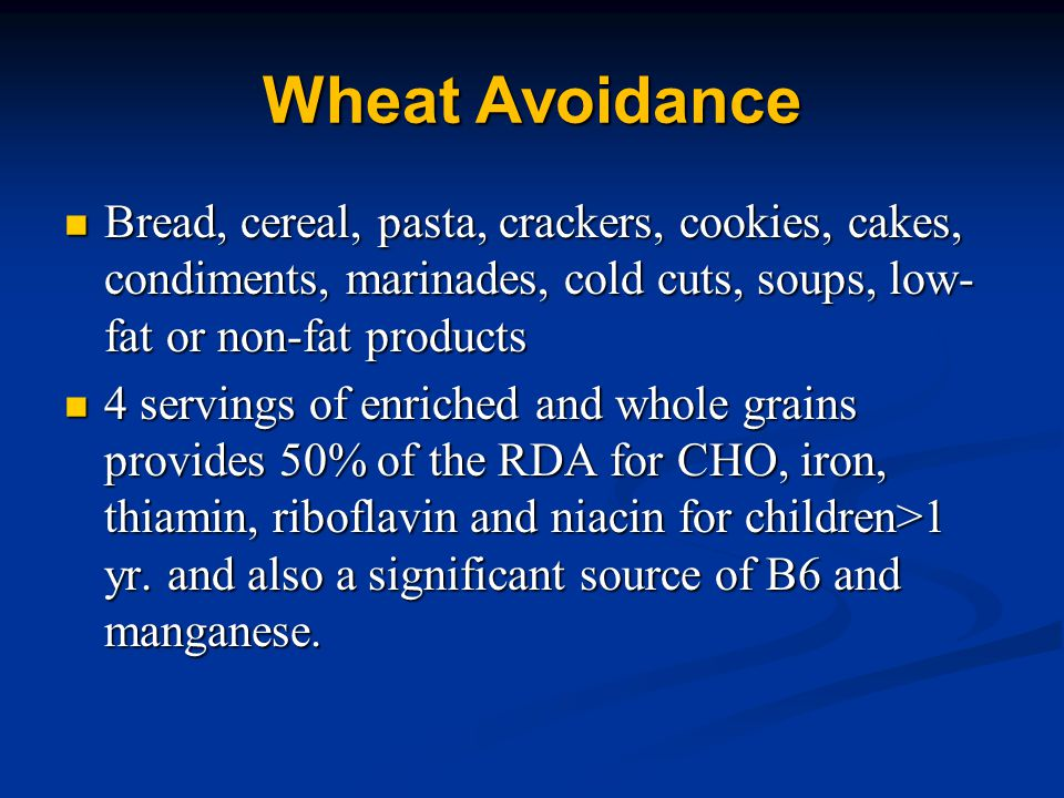 Wheat Avoidance Bread, cereal, pasta, crackers, cookies, cakes, condiments, marinades, cold cuts, soups, low-fat or non-fat products.